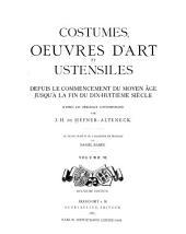 Costumes, oeuvres d'art et ustensiles depuis le commencement du moyen âge jusqu'á la fin du dix-huitim̀e siècle: d'après les originaaux contemporains, Volume6