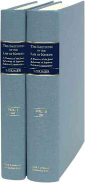 The Institutes of the Law of Nations: A Treatise of the Jural Relations of Separate Political Communities, Volume 1