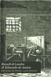 Ricordi di Londra di Edmondo de Amicis: seguiti da Una visita ai qurtieri poveri di Londra di L. Simonin