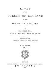 Lives of the Queens of England of the house of Hannover0: by Dr. Doran, Volume 1