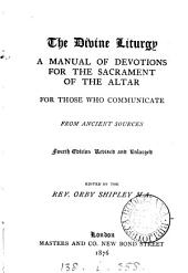 The divine liturgy: a manual of devotions for the sacrament of the altar, from ancient sources, ed. by O. Shipley