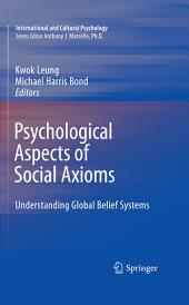 Psychological Aspects of Social Axioms: Understanding Global Belief Systems