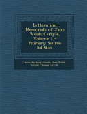 Letters and Memorials of Jane Welsh Carlyle, Volume 1 - Primary Source Edition