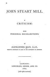 John Stuart Mill: A Criticism : with Personal Recollections