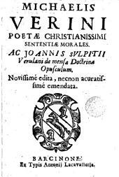 Michaelis Verini poetae christianissimi Sententiae morales: Ac Joannis Sulpitii Verulani De mensa doctrina opusculum
