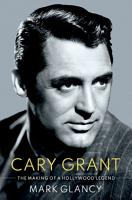 Cary Grant  the Making of a Hollywood Legend PDF