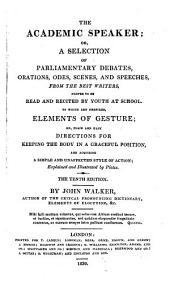 The Academic Speaker, Or, A Selection of Parliamentary Debates, Orations, Odes, Scenes, and Speeches from the Best Writers, Proper to be Read and Recited by Youth at School: To which are Prefixed Elements of Gesture, Or, Plain and Easy Directions for Keeping the Body in a Graceful Position and Acquiring a Simple and Unaffected Style of Action