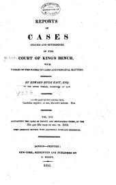 Reports of Cases Argued and Determined in the Court of King's Bench: With Tables of the Names of the Cases and Principal Matters, 1800-1812, Volume 16