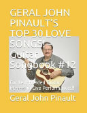 Geral John Pinault s Top 30 Love Songs    Guitar Songbook  12  For Left Handed Guitar Players in Live Performances   PDF
