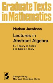 Lectures in Abstract Algebra: III. Theory of Fields and Galois Theory