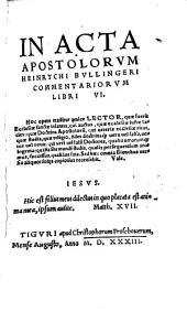 Henrychi Bullingeri In acta apostolorum commentariorum lib. VI