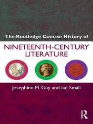 The Routledge Concise History Of Nineteenth Century Literature Book PDF
