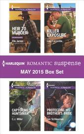 Harlequin Romantic Suspense May 2015 Box Set: Heir to Murder\Capturing the Huntsman\Killer Exposure\Protecting His Brother's Bride