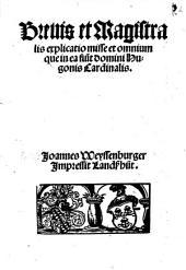 Breuis et Magistralis explicatio misse et omnium que in ea fiu[n]t domini Hugonis Cardinalis