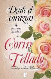 Desde el corazón: Incluye cuatro novelas (antología de novelas Corín Tellado)