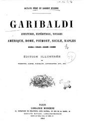 Garibaldi aventures, expeditions, voyages, Amerique, Rome, Piemont, Sicile, Naples, 1834, 1848, 1859, 1860