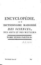Encyclopédie ou dictionnaire raisonné des sciences des arts et des métiers: Volume33,Partie2