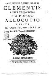 Sanctissimi domini nostri Clementis divina providentia papæ 14. Allocutio habita in consistorio secreto die 17. Ianuarii 1774
