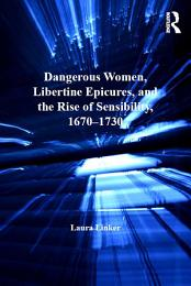 Dangerous Women, Libertine Epicures, and the Rise of Sensibility, 1670-1730
