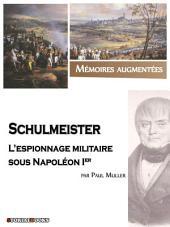 Schulmeister, l'espionnage militaire sous Napoléon Ier [Illustré]
