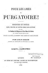 Pour les âmes du purgatoire: discours et notice sur l'oeuvre de Notre-Dame Auxiliatrice et sur la fondation des religieuses de Notre-Dame de la Salette