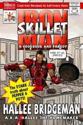 Iron Skillet Man the Stark Truth about Pepper and Pots: A Cookbook and a Parody