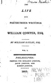 The Life, and Posthumous Writings, of William Cowper, Esq: Volume 1