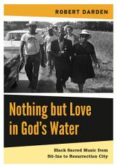 Nothing but Love in God's Water: Volume 2: Black Sacred Music from Sit-Ins to Resurrection City