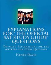 "Explanations for ""The Official SAT Study Guide"" Questions: Detailed Explanations for the Answers for Every Question"