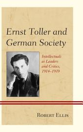 Ernst Toller and German Society: Intellectuals as Leaders and Critics, 1914–1939