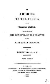 An address to the public, on an important subject, connected with the renewal of the charter of the East India company: Volume 13