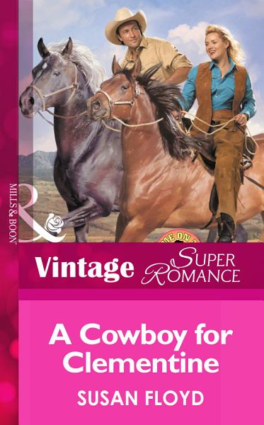 A Cowboy For Clementine Mills Boon Vintage Superromance Home On The Ranch Book 21