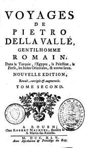 Voyages de Pietro della Vallé, gentilhomme romain, dans la Turquie, l'Egypte, la Palestine, la Perse, les Indes orientales, & autres lieux: Volume2