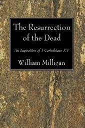 The Resurrection of the Dead: An Exposition of 1 Corinthians XV