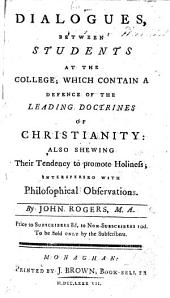 Dialogues between Students ... which contain a defence of the leading doctrines of Christianity, etc