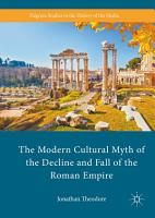 The Modern Cultural Myth of the Decline and Fall of the Roman Empire PDF