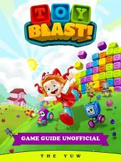 Toy Blast Unofficial Tips Tricks and Walkthroughs