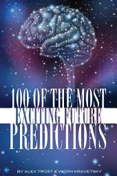 100 of the Most Exciting Future Predictions