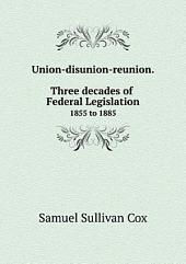 Union-disunion-reunion: Three Decades of Federal Legislation. 1855 to 1885