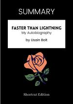 SUMMARY - Faster Than Lightning: My Autobiography By Usain Bolt