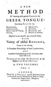 A new method of learning with greater facility the Greek tongue ... Translated [by T. Nugent] from the French of the messieurs de Port Royal [Claude Lancelot, A. Arnauld and P. Nicole].