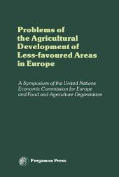 Problems of the Agricultural Development of Less-Favoured Areas in Europe: Proceedings of a Symposium of the Committee on Agricultural Problems Economic Commission for Europe and Food and Agriculture Organization, Geneva, Switzerland, 22-26 May 1978