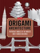 Origami Architecture (144 pages): Papercraft Models of the World's Most Famous Buildings: Origami Book with 16 Projects & Downloadable Video Instructions