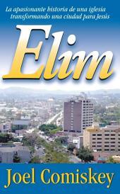 Elim: La apasionante historia de una iglesia transformando una ciudad para Jesús