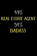 49% Real Estate Agent 51% Badass