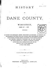 History of Dane County, Wisconsin Containing an Account of Its Settlement, Growth, Development and Resources; an Extensive and Minute Sketch of Its Cities, Towns and Villages - Their Improvements, Industries, Manufactories, Churches, Schools and Societies; Its War Record, Biographical Sketches, Portraits of Prominent Men and Early Settlers; the Whole Preceded by a History of Wisconsin, Statistics of the State, and an Abstract of Its Laws and Constitution and of the Constitution of the United States: Part 2