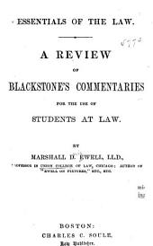 Essentials of the Law ...: A review of Blackstone's commentaries for the use of students at law. 1882