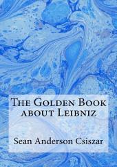 The Golden Book About Leibniz