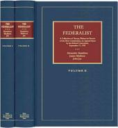 The Federalist: A Collection of Essays, Written in Favour of the New Constitution, as Agreed Upon by the Federal Convention, September 17, 1787, Volume 1