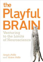 The Playful Brain: Venturing to the Limits of Neuroscience